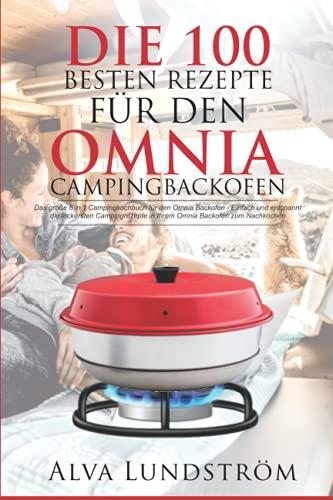 Die 100 besten Rezepte für den Omnia Campingbackofen: Das 6 in 1 Campingkochbuch für den...