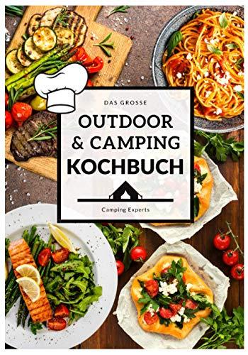 Das große Outdoor & Camping Kochbuch: Outdoor & Camping kochen leicht gemacht - einfache...
