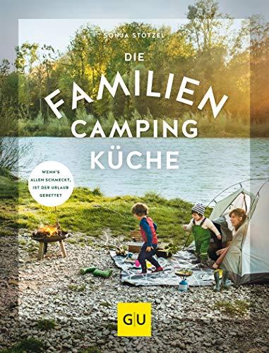 Die Familien-Campingküche: Wenn's allen schmeckt, ist der Urlaub gerettet (GU...