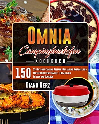 Omnia Campingbackofen Kochbuch: 150 Outdoor Camping Rezepte für Camping Anfänger und...