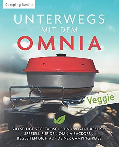 Unterwegs mit dem Omnia: Vielseitige vegetarische und vegane Rezepte, speziell für den...